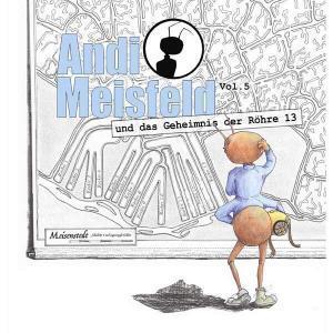 Andi Meisfeld - Das Geheimnis der Röhre 13 Hörspiel