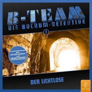 B-Team - Die Bochum-Detektive - Der Lichtlose Pit & Land Hörspiel