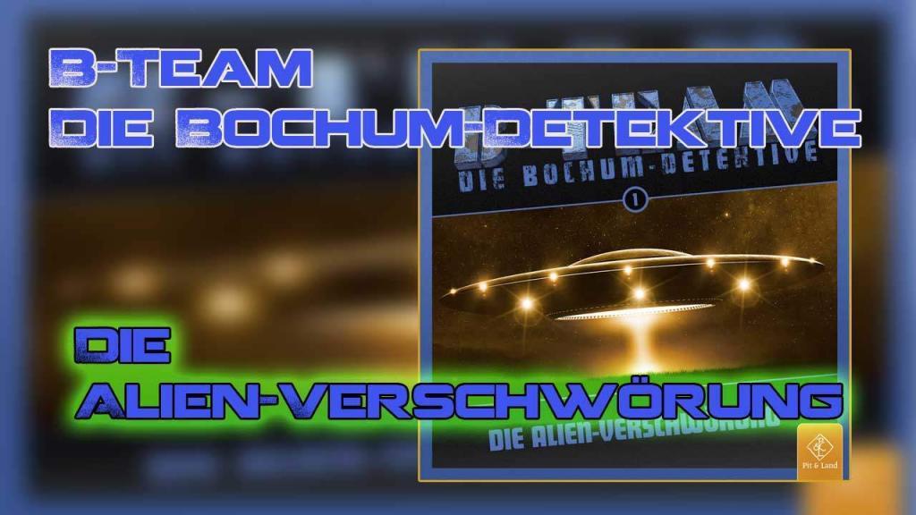 B-Team – Die Bochum-Detektive – Die Alien Verschwörung