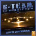 B-Team - Die Bochum-Detektive - Die Alien-Verschwörung Pit & Land Hörspiel