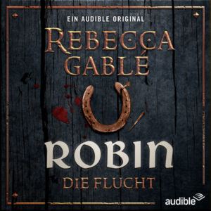 rebecca gable waringham saga robin die flucht audible hoerspiel