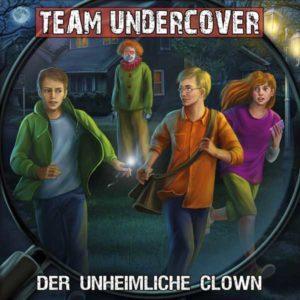 Team Undercover - Der unheimliche Clown Contendo Media Hörspiel