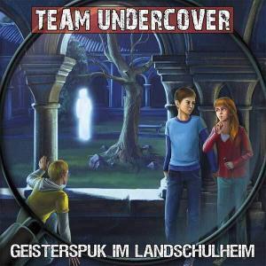Team Undercover - Geisterspuk im Landschulheim Contendo Media Hörspiel